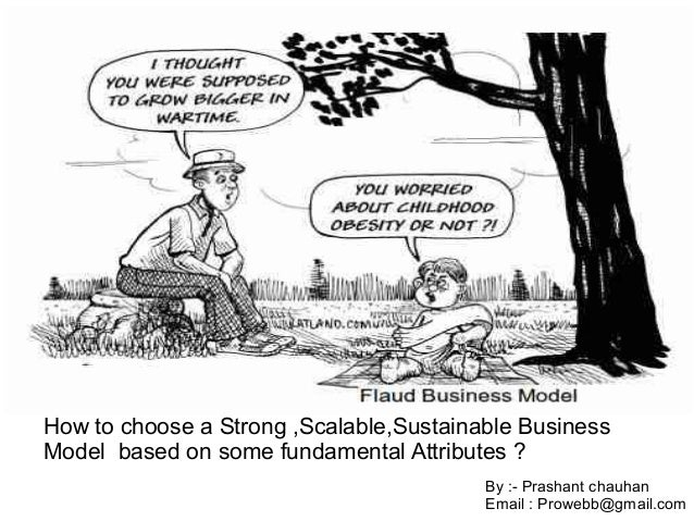 How to choose a Strong ,Scalable,Sustainable BusinessModel based on some fundamental Attributes ?                         ...