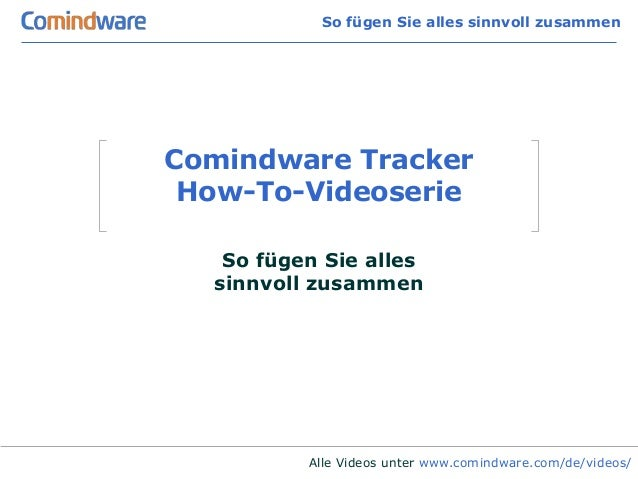 So fügen Sie alles sinnvoll zusammenComindware Tracker How-To-Videoserie   So fügen Sie alles  sinnvoll zusammen          ...