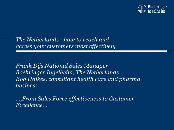 The Netherlands - how to reach and access your customers most effectively Frank Dijs National Sales Manager  Boehringer In...
