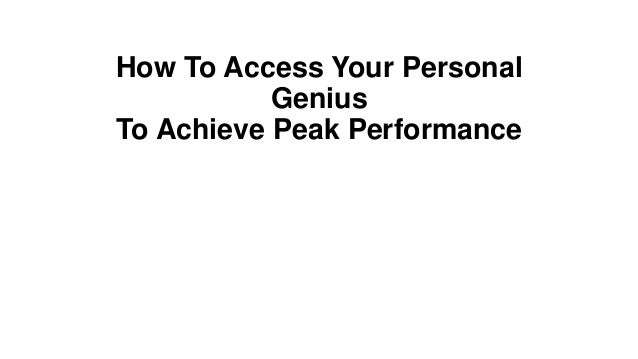 How To Access Your Personal Genius To Achieve Peak Performance