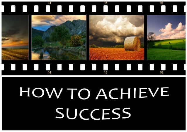 How to achieve success, your guideline