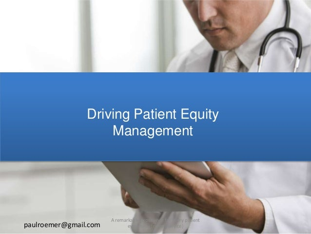Driving Patient Equity Management paulroemer@gmail.com A remarkable experience for every patient every time (on any device)