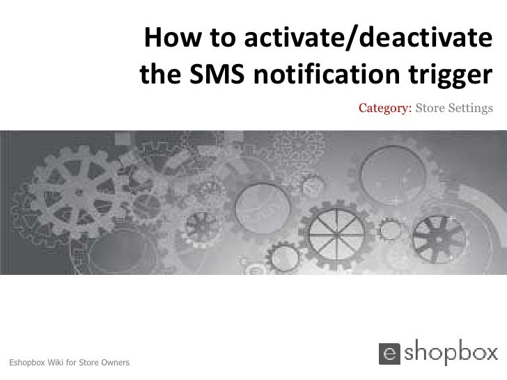 How to activate/deactivate                                 the SMS notification trigger                                   ...