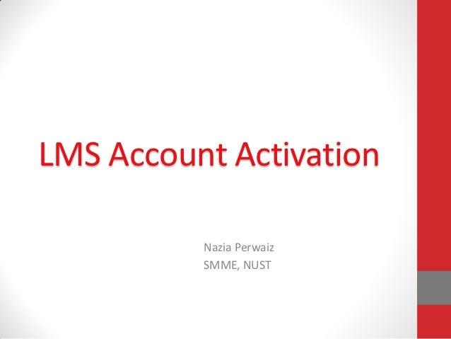 LMS Account Activation          Nazia Perwaiz          SMME, NUST