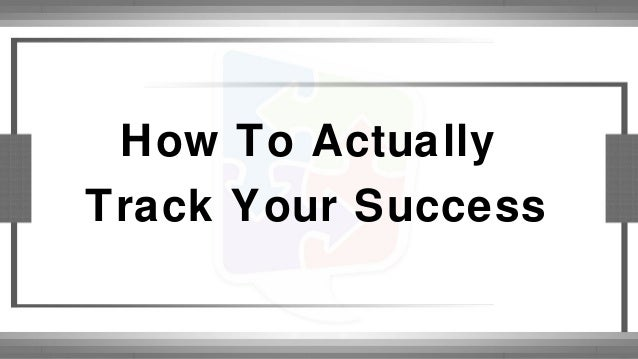 How To Actually Track Your Success