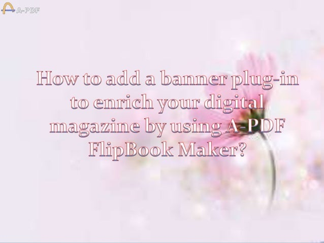 Question: Your page flip software A-PDF Flipbook Maker is really awesome. The page flip digital magazines I published look...