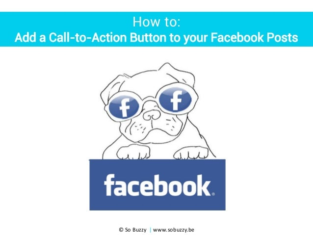 How to: Add a Call-to-Action Button to your Facebook Posts  © So Buzzy | www.sobuzzy.be