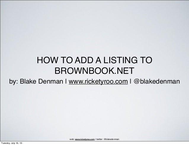 HOW TO ADD A LISTING TO BROWNBOOK.NET by: Blake Denman | www.ricketyroo.com | @blakedenman web: www.ricketyroo.com | twitt...