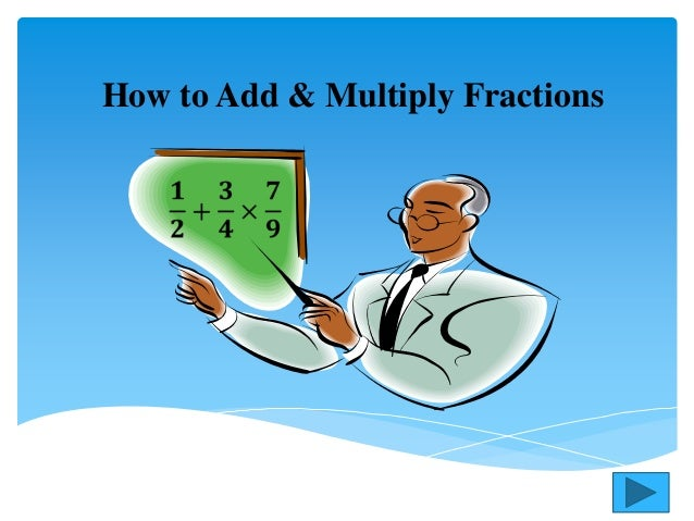 How to add and multiply fractions