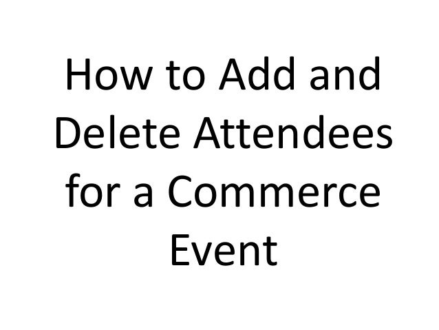 How to Add and Delete Attendees for a Commerce Event