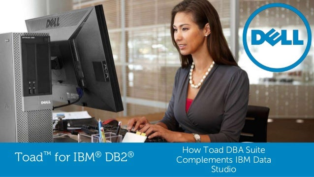 Toad™ for IBM® DB2® How Toad DBA Suite Complements IBM Data Studio
