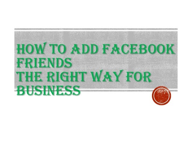 How to Add Facebook Friends the Right Way for Business