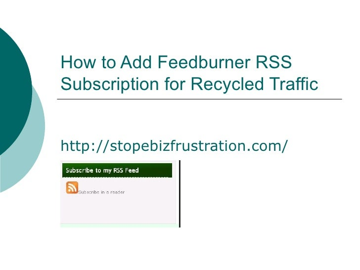 How to Add Feedburner RSS Subscription for Recycled Traffic http://stopebizfrustration.com/
