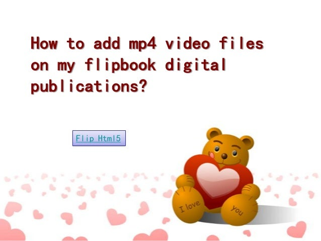 How to add mp4 video files on my flipbook digital publications