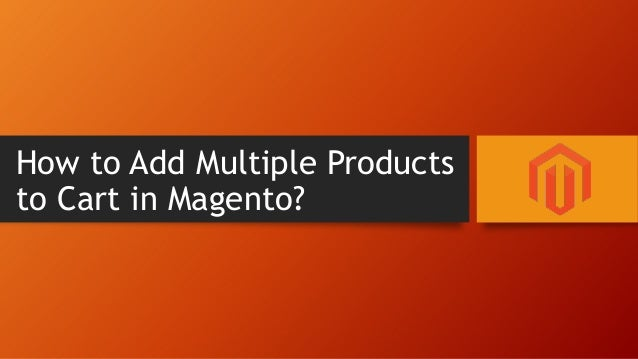 How to Add Multiple Products to Cart in Magento?