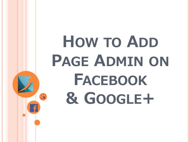 HOW TO ADD PAGE ADMIN ON FACEBOOK & GOOGLE+