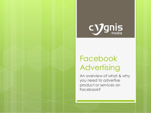 Facebook Advertising An overview of what & why you need to advertise product or services on Facebook?