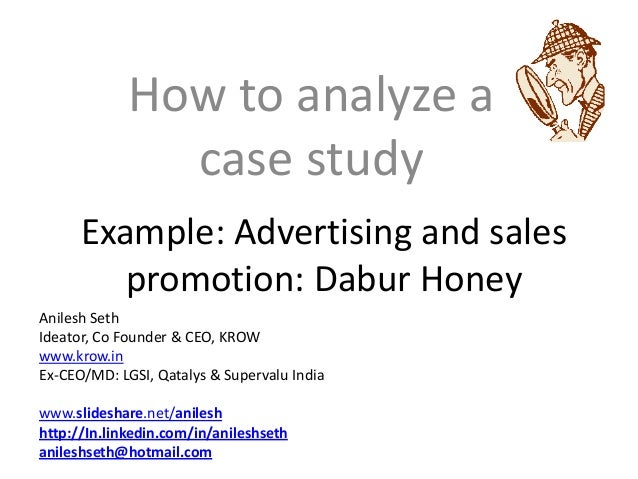 How to analyze a               case study      Example: Advertising and sales         promotion: Dabur HoneyAnilesh SethId...