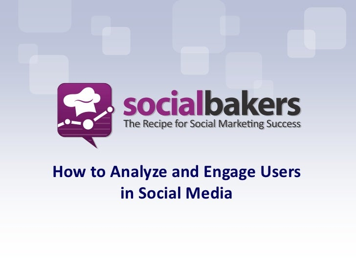 How to Analyze and Engage Users        in Social Media