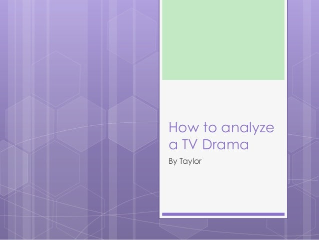 How to analyze a TV Drama By Taylor