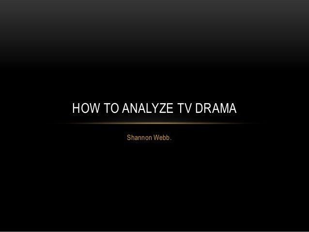 Shannon Webb. HOW TO ANALYZE TV DRAMA