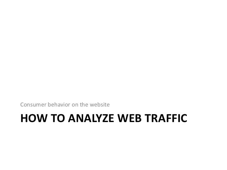 How to analyze web traffic<br />Consumer behavior on the website<br />