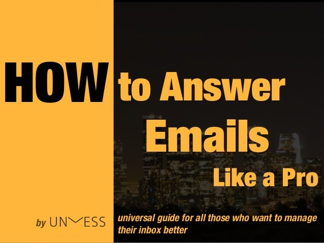 to Answer Emails universal guide for all those who want to manage their inbox better HOW Like a Pro by