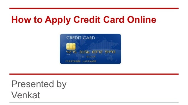 How to Apply Credit Card Online Presented by Venkat
