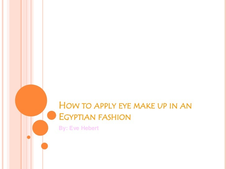 How to apply eye make up in an Egyptian fashion<br />By: Eve Hebert<br />