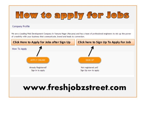 Click Here to Apply for Jobs after Sign Up  Click here to Sign Up To Apply For Job  www.freshjobzstreet.com