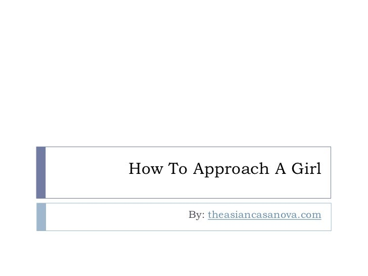 How To Approach A Girl      By: theasiancasanova.com