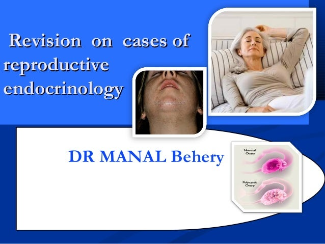Revision on cases ofRevision on cases of reproductivereproductive endocrinologyendocrinology DR MANAL Behery