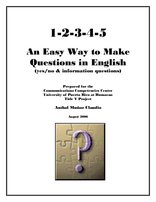 1-2-3-4-5An Easy Way to MakeQuestions in English(yes/no & information questions)Prepared for theCommunications Competencie...