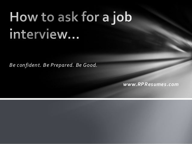 Be confident. Be Prepared. Be Good.                                      www.RPResumes.com