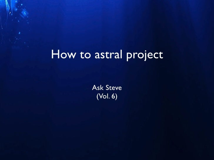 How to astral project -  ask Steve G. Jones vol. 6