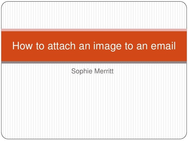 Sophie Merritt<br />How to attach an image to an email<br />