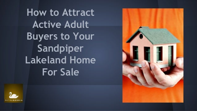 How to attract active adult buyers to your sandpiper lakeland home for sale