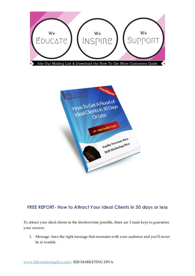 FREE REPORT- How to Attract Your Ideal Clients in 30 days or less To attract your ideal clients in the shortest time possi...