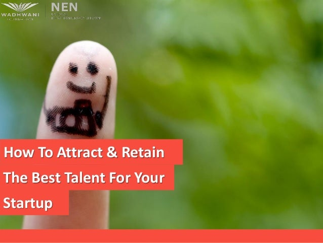 How To Attract & RetainThe Best Talent For YourStartup