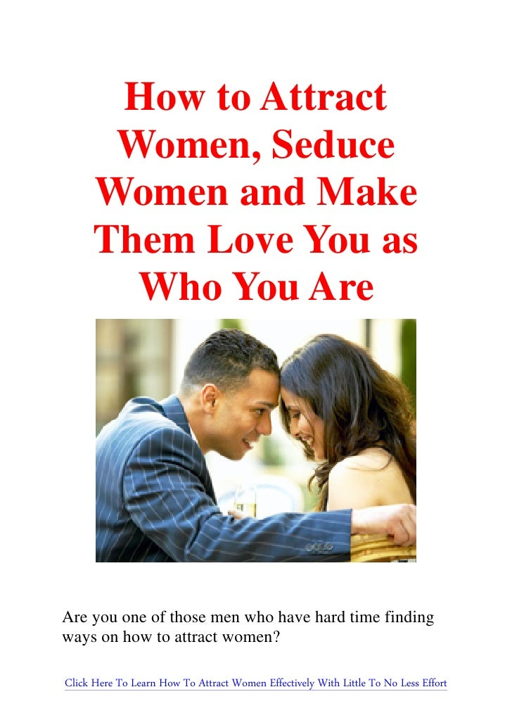 How to Attract       Women, Seduce      Women and Make      Them Love You as        Who You AreAre you one of those men wh...