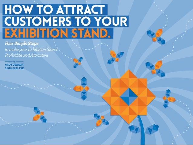 FourSimpleSteps tomakeyourExhibitionStand ProfitableandAttractive. HOw to attract customers to your exhibition stand. by NI...