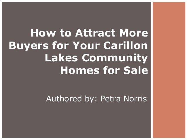 How to Attract More Buyers for Your Carillon Lakes Community Homes for Sale Authored by: Petra Norris