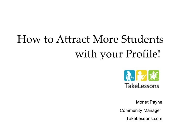 How to Attract More Students with your Profile!   Monet Payne Community Manager  TakeLessons.com