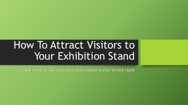 Exhibition Stand Advice : How to attract visitors your exhibition stand
