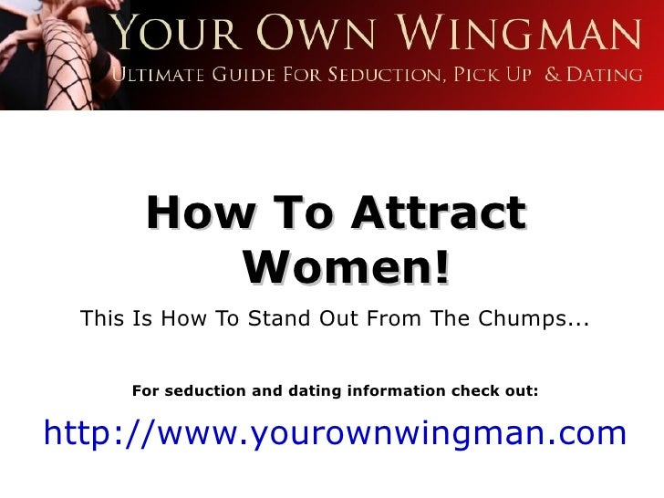 How To Attract         Women! This Is How To Stand Out From The Chumps...     For seduction and dating information check o...