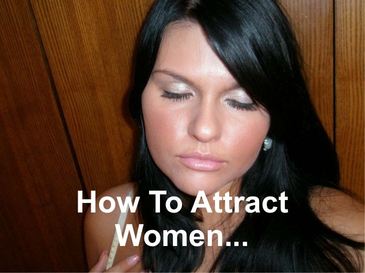 How To Attract Women...