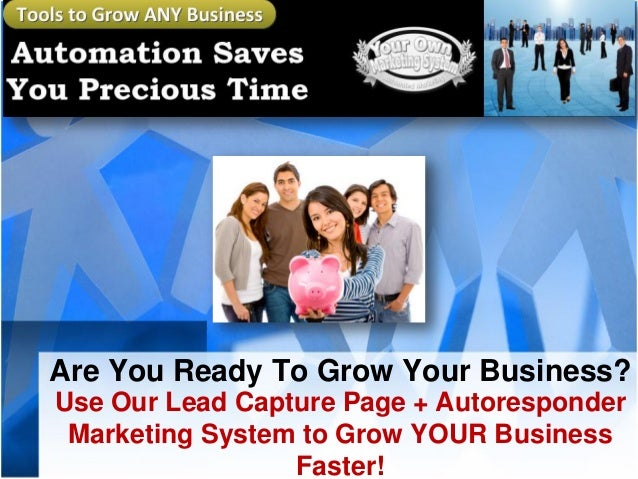 Are You Ready To Grow Your Business? Use Our Lead Capture Page + Autoresponder Marketing System to Grow YOUR Business Fast...