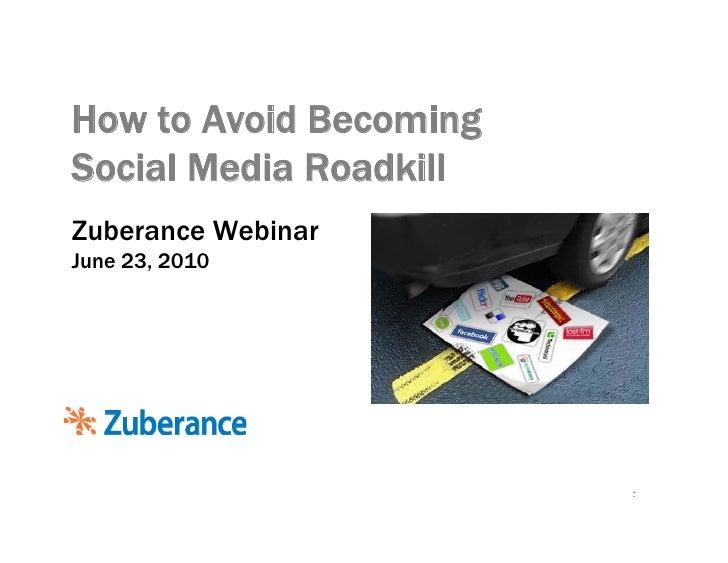 How to Avoid Becoming Social Media Roadkill Zuberance Webinar June 23, 2010                             1