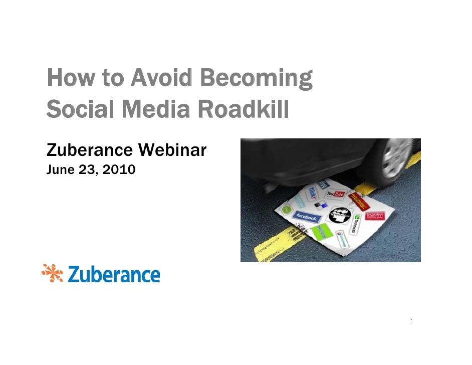 How To Avoid Becoming Social Media Roadkill, Zuberance Webinar, June 23, 2010, Final B