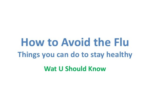 How to Avoid the Flu Things you can do to stay healthy Wat U Should Know